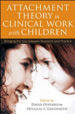 Attachment Theory in Clinical Work with Children: Bridging the Gap Between
