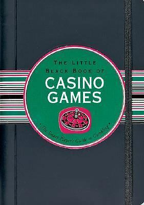 The Little Black Book of Casino Games : The Smart Player's Guide to Gambling...