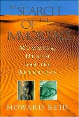 In Search of the Immortals: Mummies, Death and the Afterlife, Reid, Howard, Used
