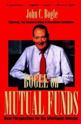 Bogle On Mutual Funds: New Perspectives for the Intelligent Investor, John C. Bo