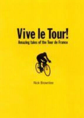 Vive Le Tour!: Amazing Tales of the Tour De France by Nick Brownlee.