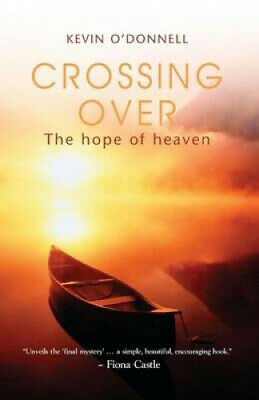 Crossing Over: The Hope of Heaven by Kevin O'Donnell.
