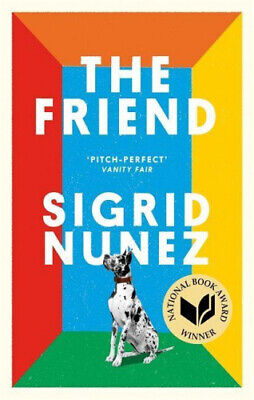 The Friend: Winner of the National Book Award for Fiction by Sigrid Nunez.