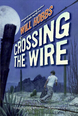 Crossing the Wire by Will Hobbs.
