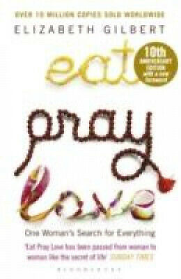 Eat Pray Love: One Woman's Search for Everything by Gilbert, Elizabeth.