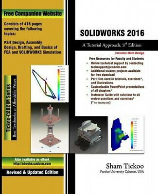 Solidworks 2016: A Tutorial Approach by Prof Sham Tickoo Purdue Univ.
