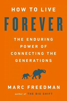 How to Live Forever: The Enduring Power of Connecting the Generations | PDF