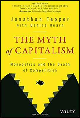 The Myth of Capitalism: Monopolies and the Death of Competition by Tepper | PDF