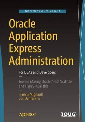 Oracle Application Express Administration: For DBAs and Developers.