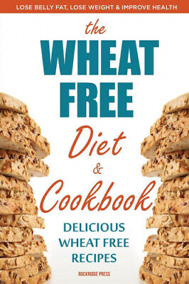 The Wheat Free Diet & Cookbook: Lose Belly Fat, Lose Weight, and Improve