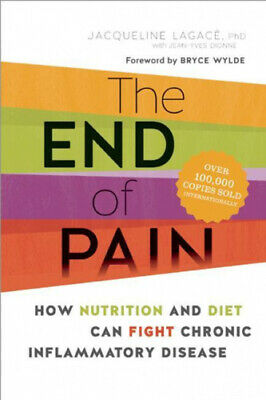 The End of Pain: How Nutrition and Diet Can Fight Chronic Inflammatory Disease.