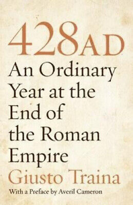 428 AD: An Ordinary Year at the End of the Roman Empire by Giusto Traina.