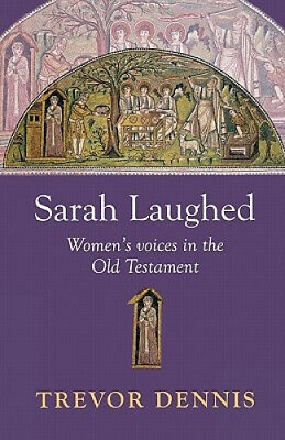 Sarah Laughed - Women's Voices in the Old Testament by Dennis.