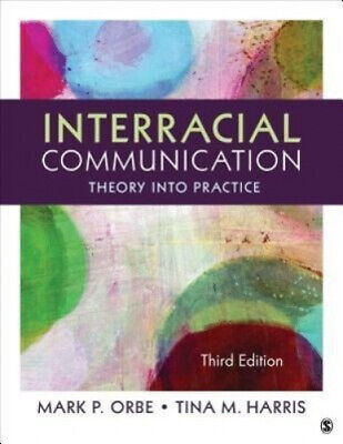 Interracial Communication: Theory Into Practice by Orbe, Mark P..