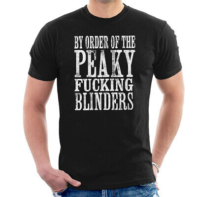By Order Of The Peaky Fucking Blinders Men's T-Shirt