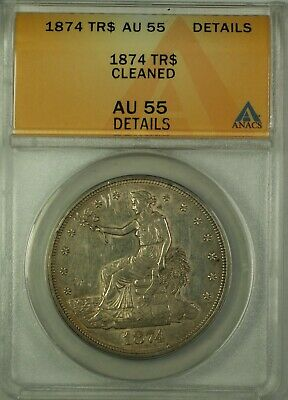 1874 TR Trade Silver Dollar Coin $1 ANACS AU-55 Details Cleaned GKG