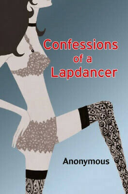 Confessions of a Lapdancer by Anonymous.
