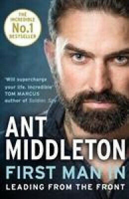 First Man In: Leading from the Front by Ant Middleton.