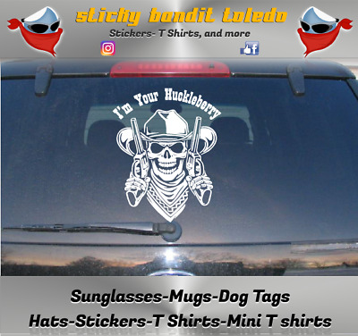 I/'m Your Huckleberry Tombstone Vinyl Sticker Decal CHOOSE COLOR Doc Holiday V523