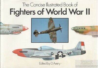 The concise illustrated book of Fighters of World War II: Avery, D.