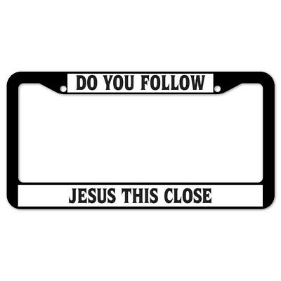 License Plate Frame Tag Holder Do You Follow Jesus This Close