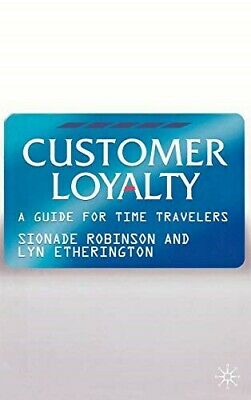 Customer Loyalty: A Guide for Time Travellers - New Book Etherington, Lyn,Robins