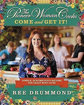 The Pioneer Woman Cooks: Come and Get It!: Simple, Scrumptious Recipes for Crazy