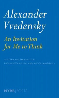 An Invitation for Me to Think: Selected Poems of Vvedensky.