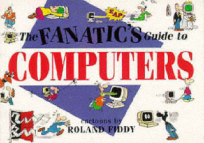 The Fanatic's Guide to Computers by Roland Fiddy (Paperback, 1991)