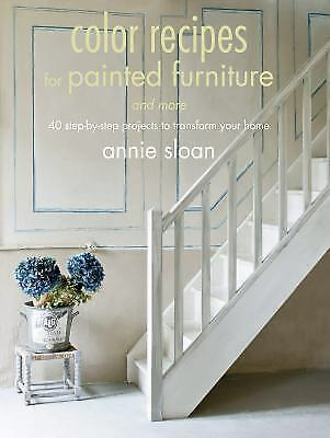 Colour Recipes for Painted Furniture and More : 40 Step-by-Step Projects
