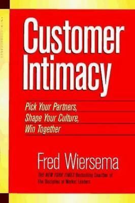 Customer Intimacy: Pick Your Partners, Shape Your Culture, Win Together, Wiersem
