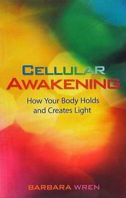 Cellular Awakening: How Your Body Holds And Creates Light (PB, 2009)