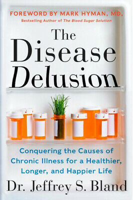 The Disease Delusion: Conquering the Causes of Chronic Illness for a