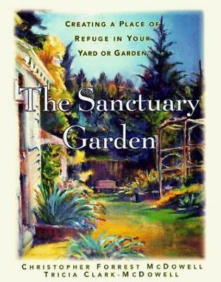 The Sanctuary Garden: Creating a Place of Refuge in Your Yard or Garden, Mcdowel