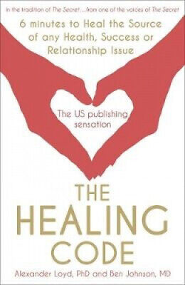 The Healing Code: 6 minutes to heal the source of your health, success or
