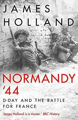 Normandy '44: D-Day and the Battle for France James Holland H/Back 97817876312