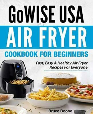 GoWise USA Air Fryer Cookbook For Beginners: Fast, Easy & Healthy Recipes...
