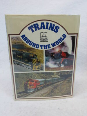 Compilation  TRAINS AROUND THE WORLD Octopus Books Limited, Wisconsin  1972