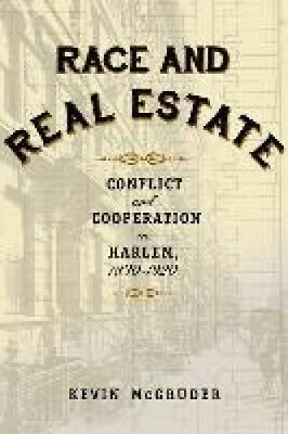 Race and Real Estate: Interracial Conflict and Co-Existence in Harlem, 1890-1920
