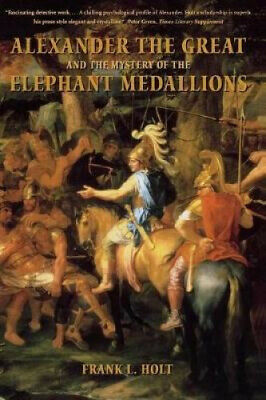 Alexander the Great and the Mystery of the Elephant Medallions (Hellenistic