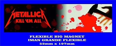 METALLICA KILL 'EM ALL IMAN GRANDE 52mm X 197mm FLEXIBLE BIG MAGNET A0083