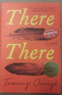 THERE THERE by Tommy Orange (2018) SIGNED First Edition First Printing