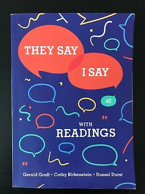They Say / I Say 4th Edition With Readings: by Graff, Birkenstien, Durst