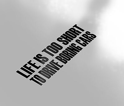 LIFE IS TOO SHORT TO BE SLOW CAR STICKER FUNNY DECAL CORSA VW DRIFT SAXO