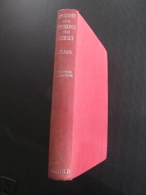 Anatomy and physiology for nurses by W.Gordon Sears , hardback 1954