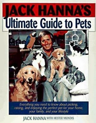 Jack Hanna's Ultimate Guide to Pets : Everything You Need to Know about Picking,