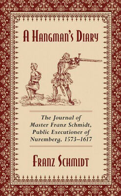 A Hangman's Diary: The Journal of Master Franz Schmidt, Public Executioner of