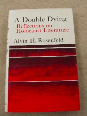 A Double Dying : Reflections on Holocaust Literature by Alvin H. Rosenfeld (1980