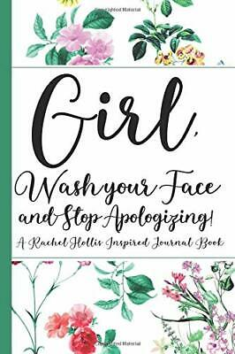 Girl, Wash Your Face And Stop Apologizing! A Rachel Hollis Inspired Journal 2019