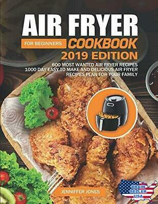 Air Fryer Cookbook For Beginners #2019: 600 Most Wanted Air Fryer Recipes: 1000